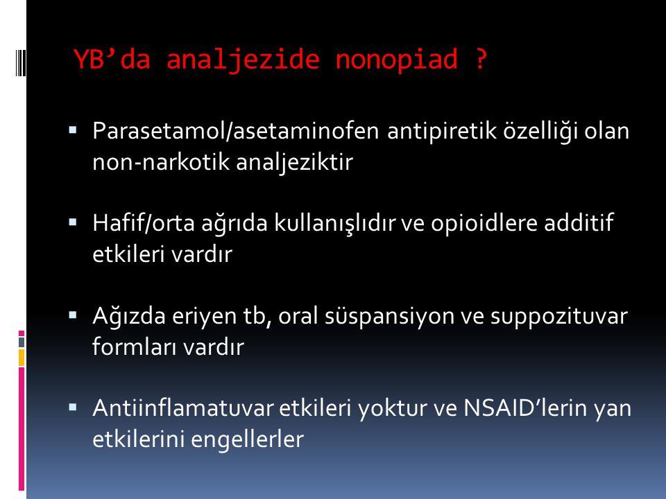 YB'da analjezide nonopiad ?  Parasetamol/asetaminofen antipiretik özelliği olan non-narkotik analjeziktir  Hafif/orta ağrıda kullanışlıdır ve opioid