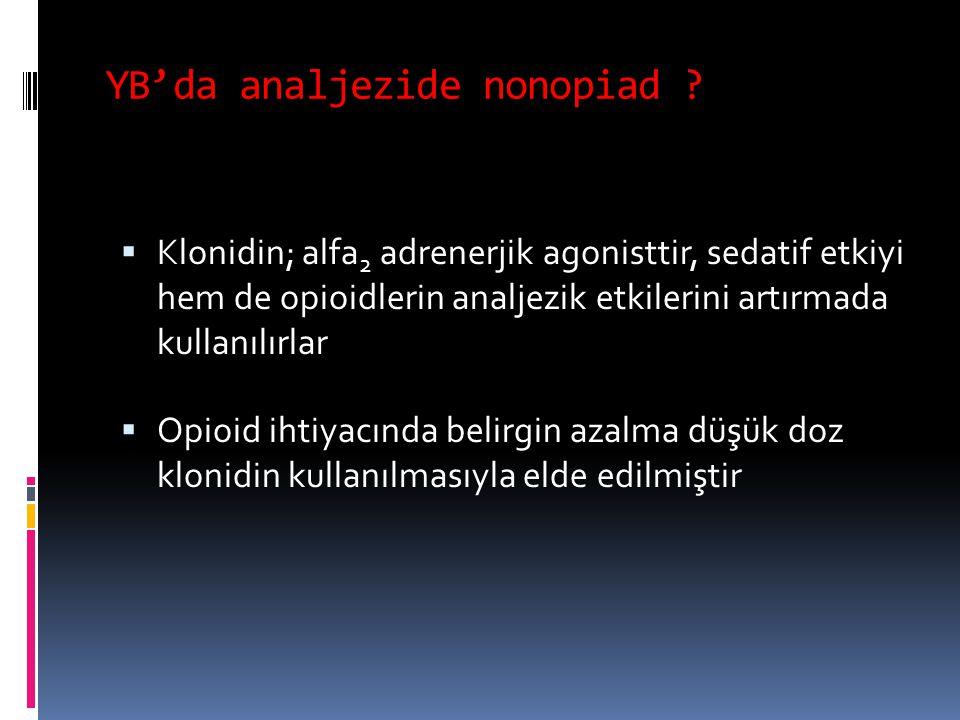 YB'da analjezide nonopiad ?  Klonidin; alfa 2 adrenerjik agonisttir, sedatif etkiyi hem de opioidlerin analjezik etkilerini artırmada kullanılırlar 