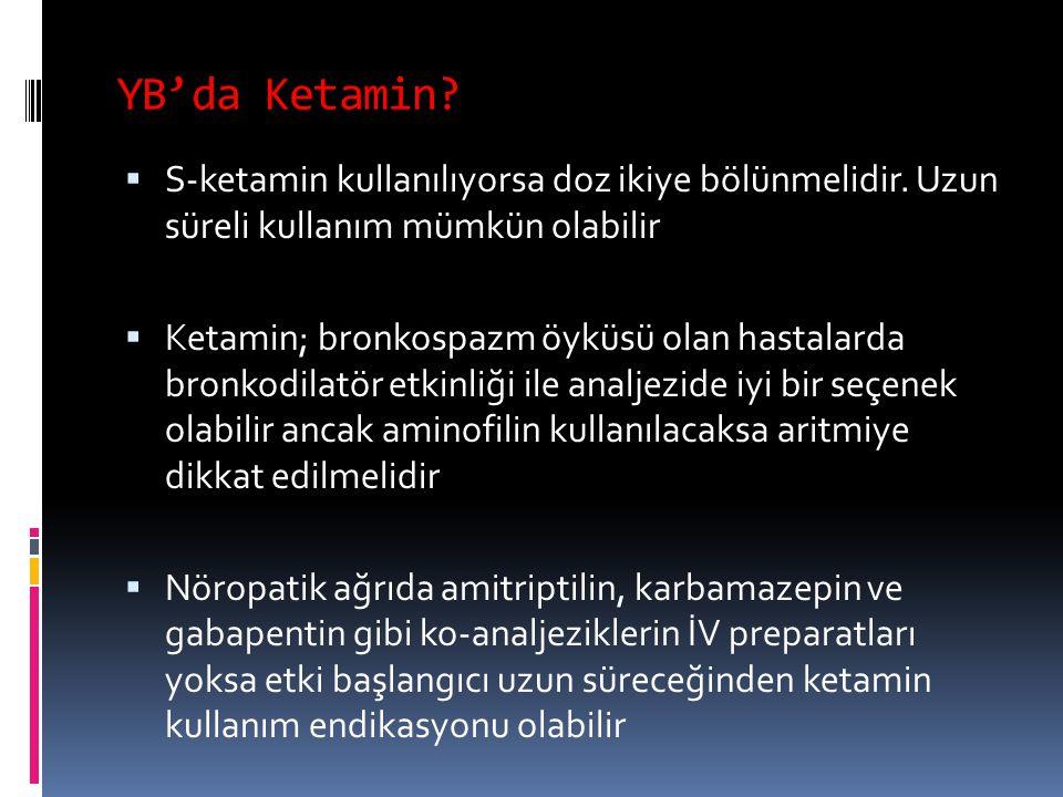 YB'da Ketamin?  S-ketamin kullanılıyorsa doz ikiye bölünmelidir. Uzun süreli kullanım mümkün olabilir  Ketamin; bronkospazm öyküsü olan hastalarda b