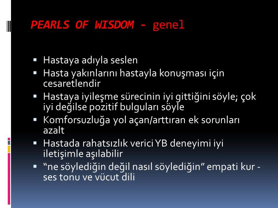 PEARLS OF WISDOM - genel  Hastaya adıyla seslen  Hasta yakınlarını hastayla konuşması için cesaretlendir  Hastaya iyileşme sürecinin iyi gittiğini