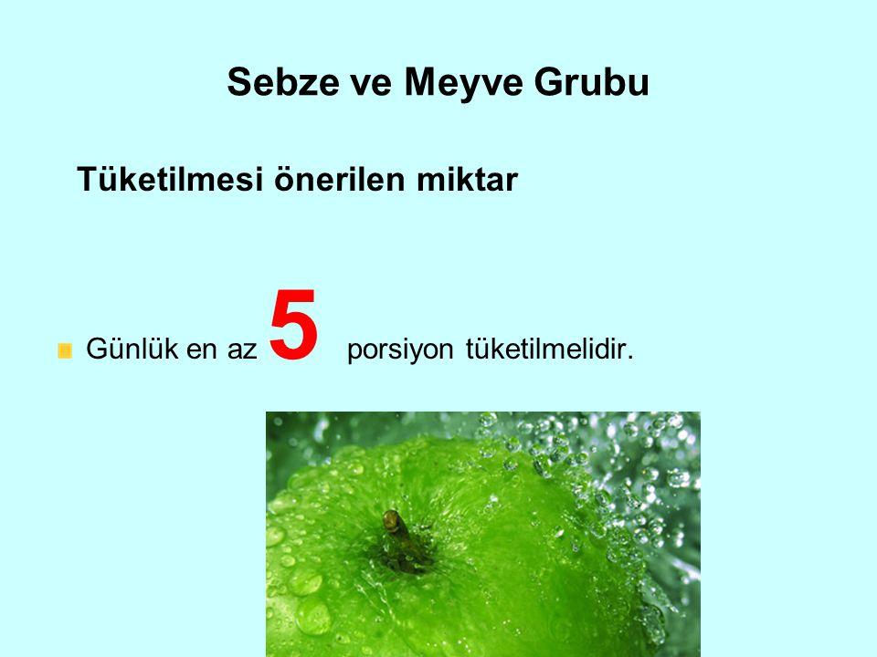Sebze ve Meyve Grubu Tüketilmesi önerilen miktar Günlük en az 5 porsiyon tüketilmelidir.
