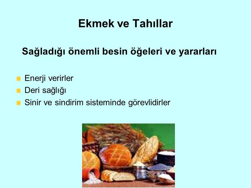 Ekmek ve Tahıllar Sağladığı önemli besin öğeleri ve yararları Enerji verirler Deri sağlığı Sinir ve sindirim sisteminde görevlidirler