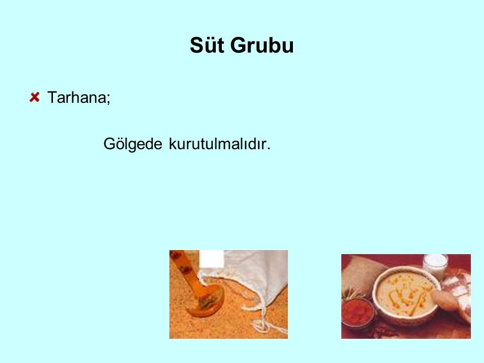Süt Grubu Tarhana; Gölgede kurutulmalıdır.
