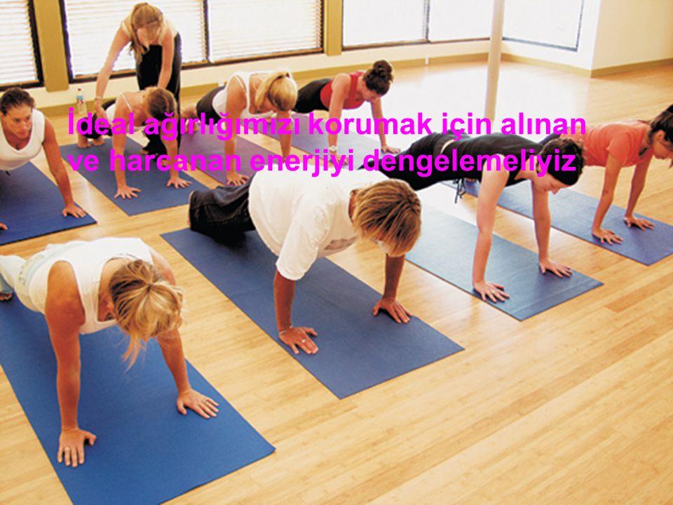 İdeal ağırlığımızı korumak için alınan ve harcanan enerjiyi dengelemeliyiz