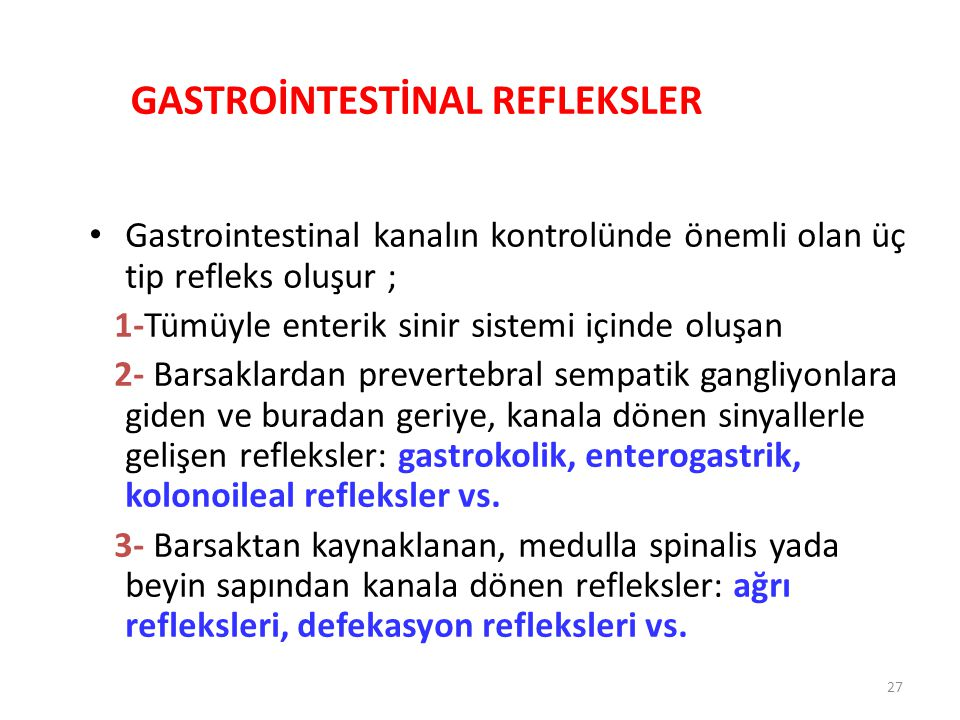 27 GASTROİNTESTİNAL REFLEKSLER Gastrointestinal kanalın kontrolünde önemli olan üç tip refleks oluşur ; 1-Tümüyle enterik sinir sistemi içinde oluşan