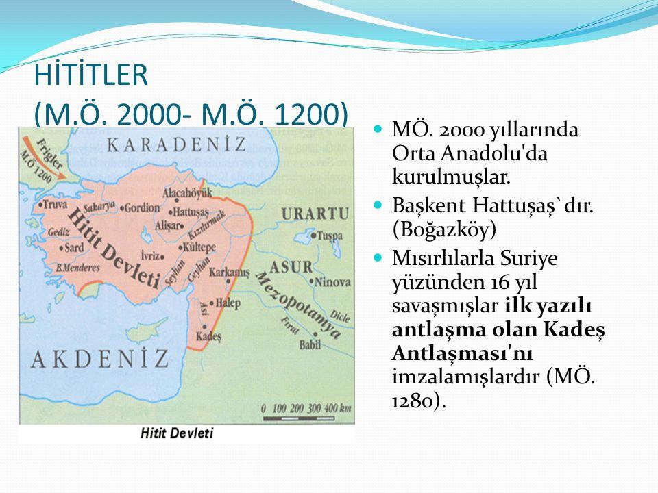 HİTİTLER (M.Ö. 2000- M.Ö. 1200) MÖ. 2000 yıllarında Orta Anadolu'da kurulmuşlar. Başkent Hattuşaş`dır. (Boğazköy) Mısırlılarla Suriye yüzünden 16 yıl