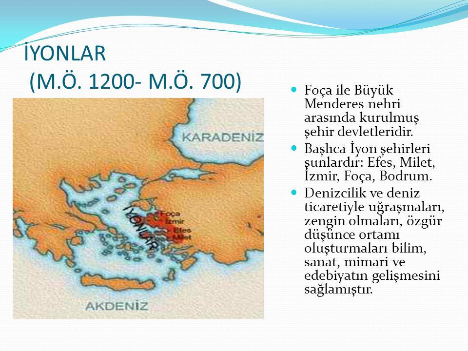 İYONLAR (M.Ö. 1200- M.Ö. 700) Foça ile Büyük Menderes nehri arasında kurulmuş şehir devletleridir. Başlıca İyon şehirleri şunlardır: Efes, Milet, İzmi