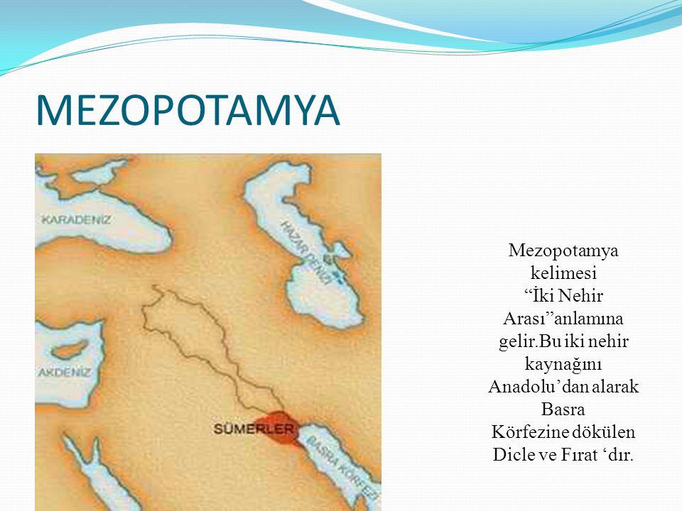 """MEZOPOTAMYA Mezopotamya kelimesi """"İki Nehir Arası""""anlamına gelir.Bu iki nehir kaynağını Anadolu'dan alarak Basra Körfezine dökülen Dicle ve Fırat 'dır"""
