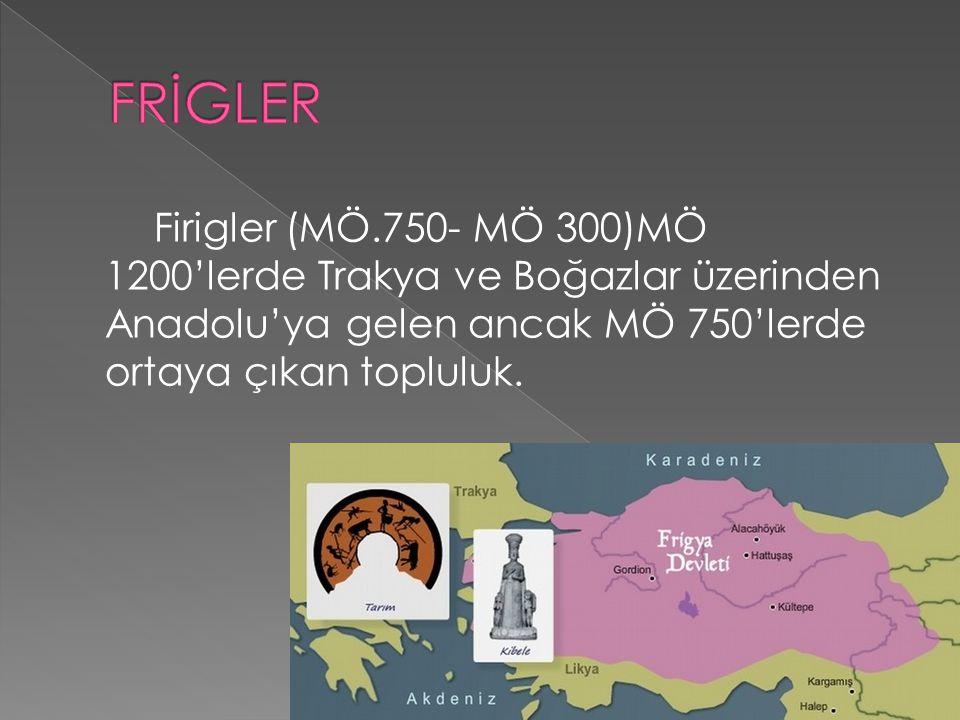 Anadolu'ya göç eden Balkan kökenli boylardan olup siyasi bir topluluk olarak ilk defa MÖ 750'den sonra ortaya çıkmışlardır.Midas döneminde ise(MÖ 1200 dolayları),bronz çağı çağı çöküşünün yaşadığı dönemdir.