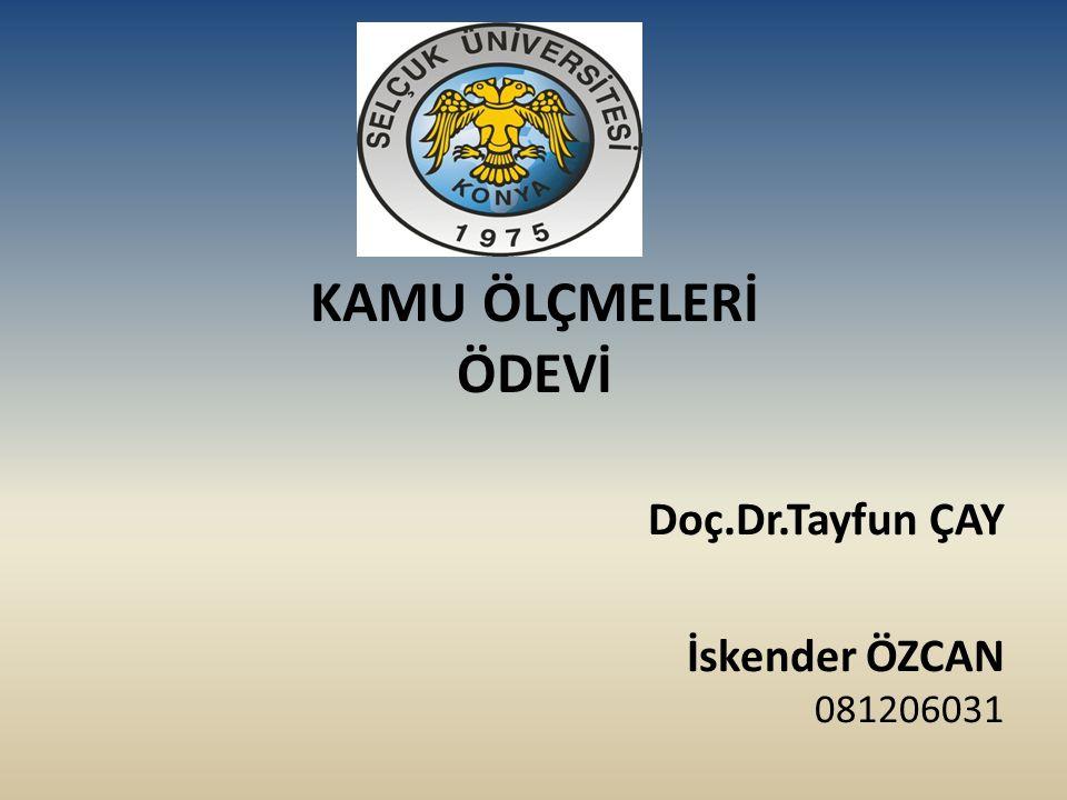 KAMU ÖLÇMELERİ ÖDEVİ Doç.Dr.Tayfun ÇAY İskender ÖZCAN 081206031