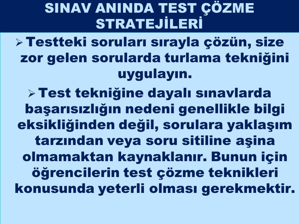 SINAV ANINDA TEST ÇÖZME STRATEJİLERİ  Testteki soruları sırayla çözün, size zor gelen sorularda turlama tekniğini uygulayın.  Test tekniğine dayalı