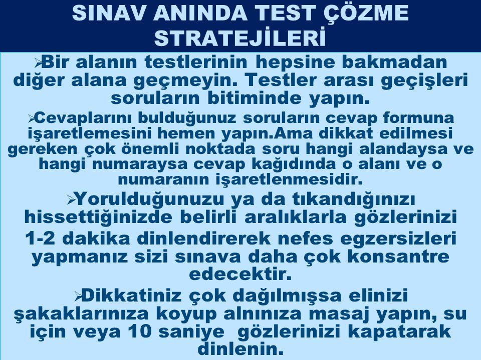 SINAV ANINDA TEST ÇÖZME STRATEJİLERİ  Bir alanın testlerinin hepsine bakmadan diğer alana geçmeyin. Testler arası geçişleri soruların bitiminde yapın