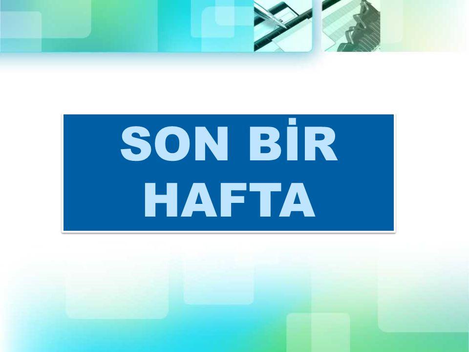 SON BİR HAFTA SON BİR HAFTA