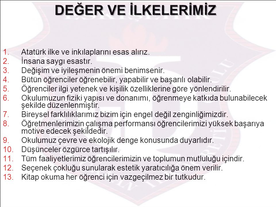 1.Atatürk ilke ve inkılaplarını esas alırız.2.İnsana saygı esastır.