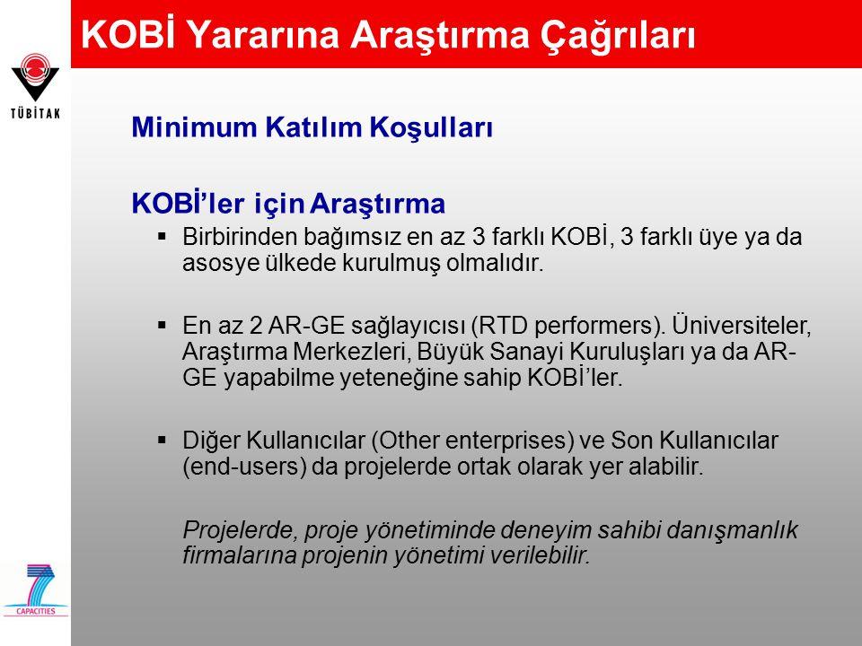 KOBİ Yararına Araştırma Çağrıları Minimum Katılım Koşulları KOBİ'ler için Araştırma  Birbirinden bağımsız en az 3 farklı KOBİ, 3 farklı üye ya da asosye ülkede kurulmuş olmalıdır.