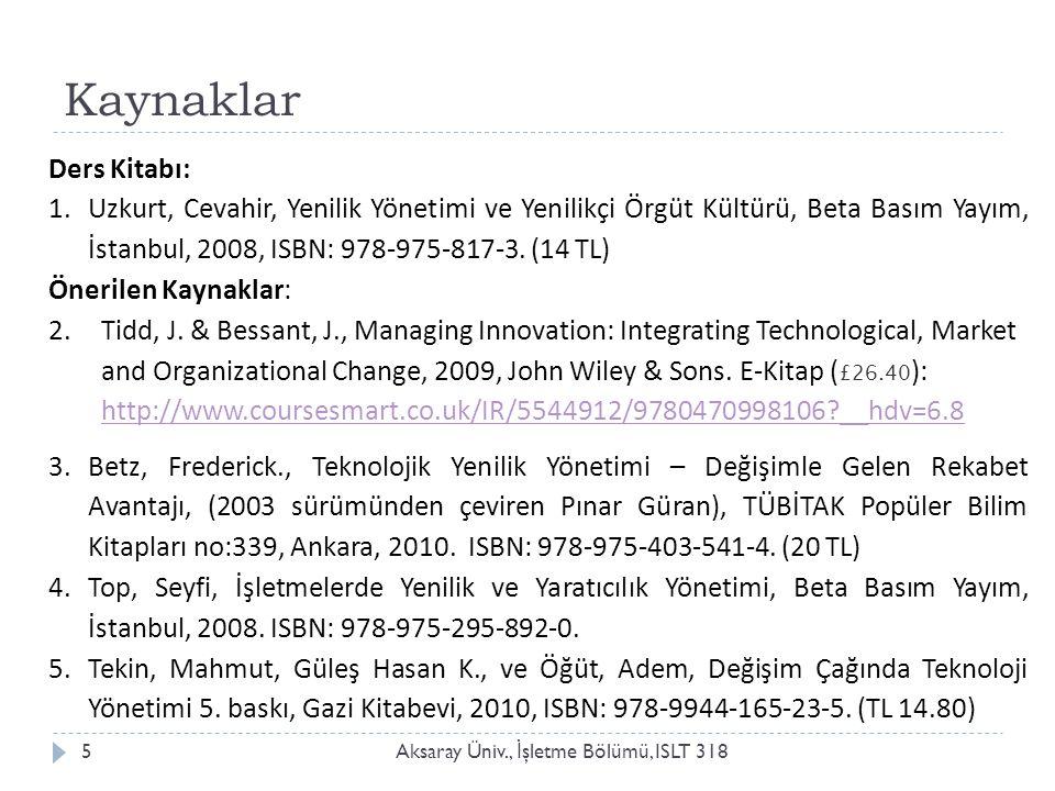 Kaynaklar Aksaray Üniv., İ şletme Bölümü, ISLT 3185 Ders Kitabı: 1.Uzkurt, Cevahir, Yenilik Yönetimi ve Yenilikçi Örgüt Kültürü, Beta Basım Yayım, İstanbul, 2008, ISBN: 978-975-817-3.