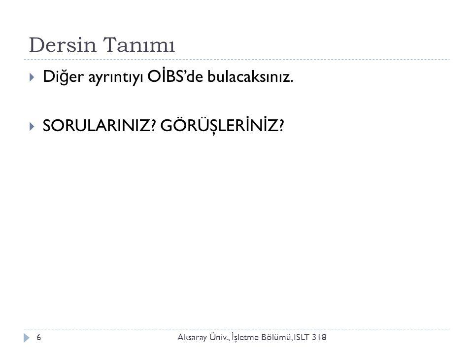 Dersin Tanımı Aksaray Üniv., İ şletme Bölümü, ISLT 3186  Di ğ er ayrıntıyı O İ BS'de bulacaksınız.