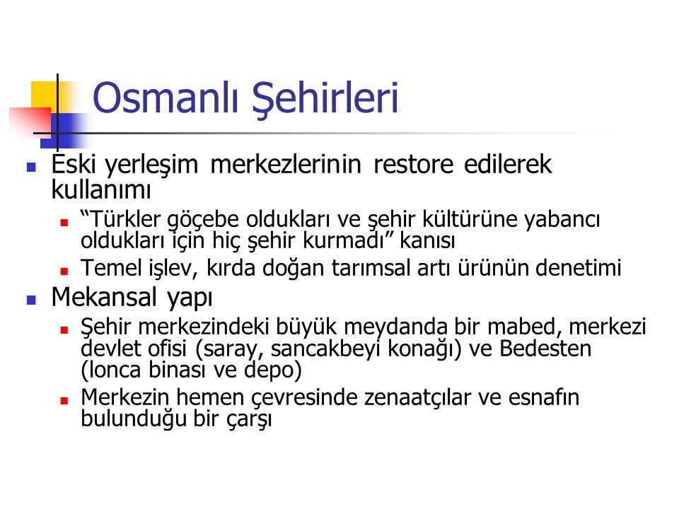 """Osmanlı Şehirleri Eski yerleşim merkezlerinin restore edilerek kullanımı """"Türkler göçebe oldukları ve şehir kültürüne yabancı oldukları için hiç şehir"""