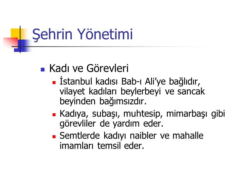 Şehrin Yönetimi Kadı ve Görevleri İstanbul kadısı Bab-ı Ali'ye bağlıdır, vilayet kadıları beylerbeyi ve sancak beyinden bağımsızdır. Kadıya, subaşı, m
