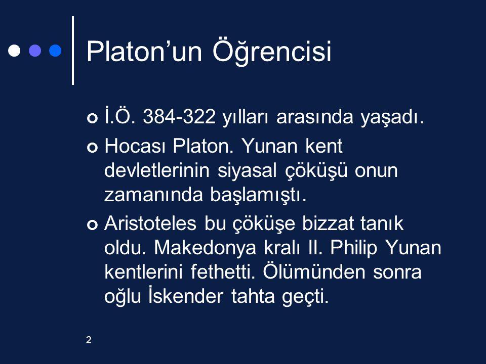 2 Platon'un Öğrencisi İ.Ö. 384-322 yılları arasında yaşadı. Hocası Platon. Yunan kent devletlerinin siyasal çöküşü onun zamanında başlamıştı. Aristote