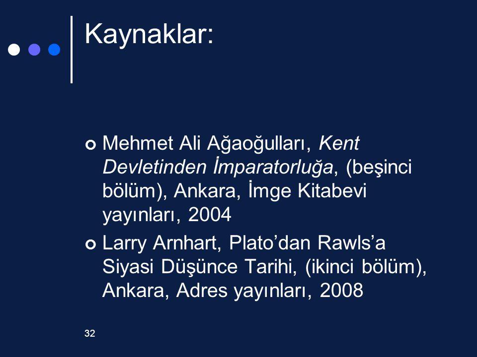32 Kaynaklar: Mehmet Ali Ağaoğulları, Kent Devletinden İmparatorluğa, (beşinci bölüm), Ankara, İmge Kitabevi yayınları, 2004 Larry Arnhart, Plato'dan