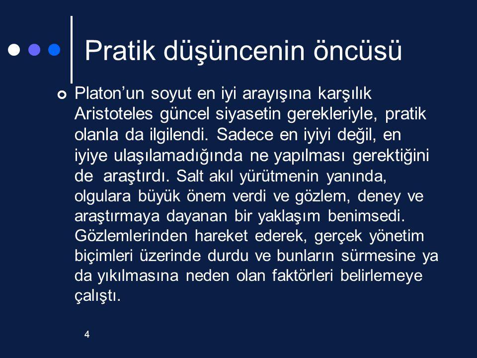 4 Pratik düşüncenin öncüsü Platon'un soyut en iyi arayışına karşılık Aristoteles güncel siyasetin gerekleriyle, pratik olanla da ilgilendi. Sadece en