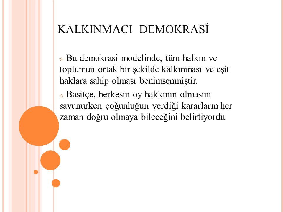 KALKINMACI DEMOKRASİ o Bu demokrasi modelinde, tüm halkın ve toplumun ortak bir şekilde kalkınması ve eşit haklara sahip olması benimsenmiştir. o Basi