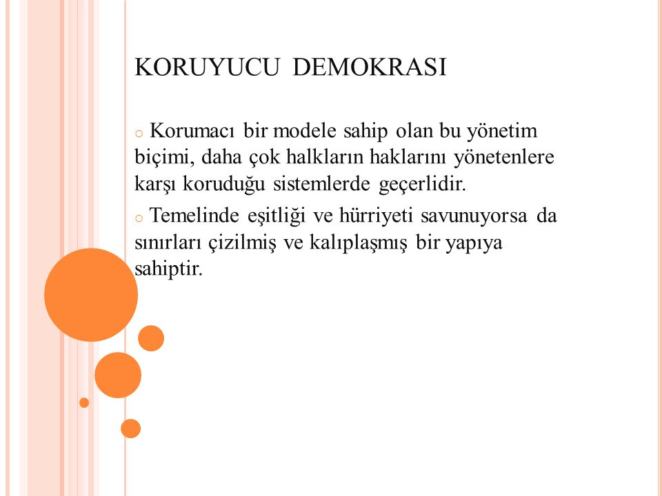 KORUYUCU DEMOKRASI o Korumacı bir modele sahip olan bu yönetim biçimi, daha çok halkların haklarını yönetenlere karşı koruduğu sistemlerde geçerlidir.