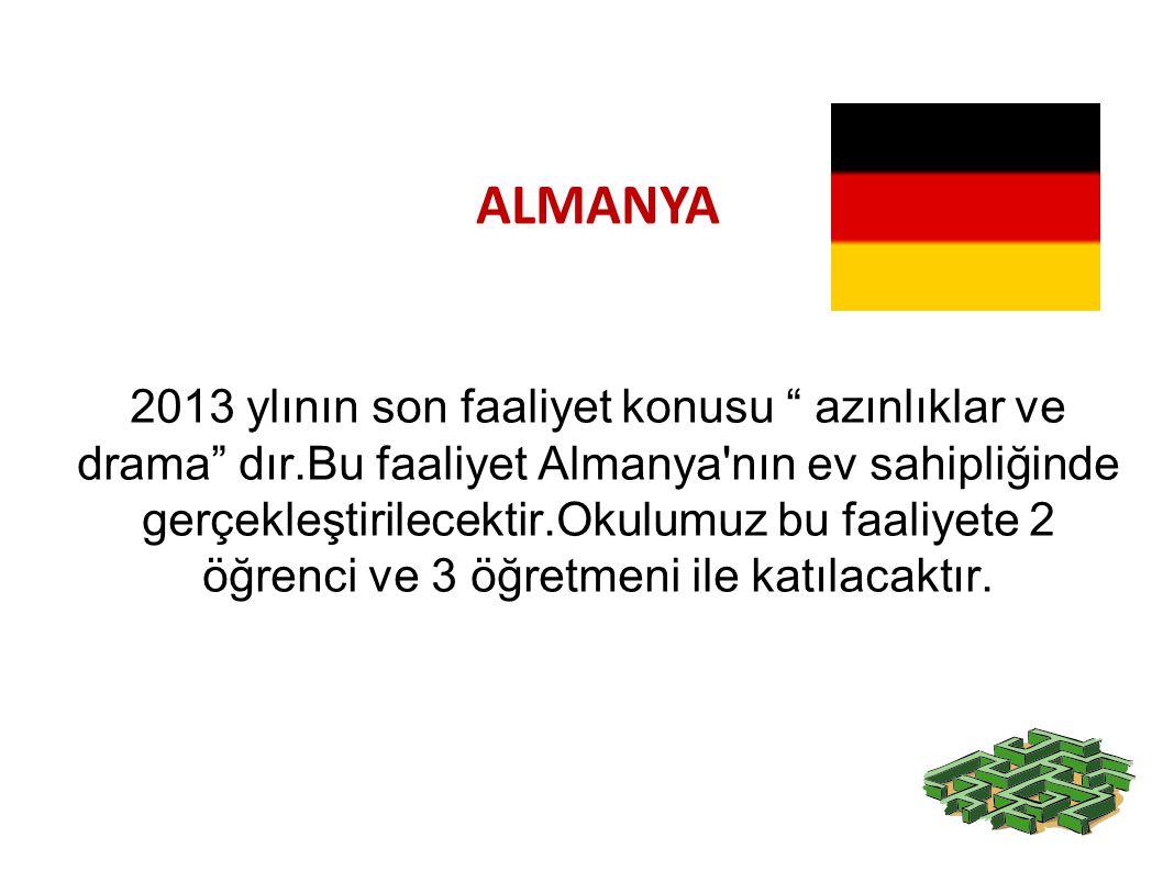 """2013 ylının son faaliyet konusu """" azınlıklar ve drama"""" dır.Bu faaliyet Almanya'nın ev sahipliğinde gerçekleştirilecektir.Okulumuz bu faaliyete 2 öğren"""