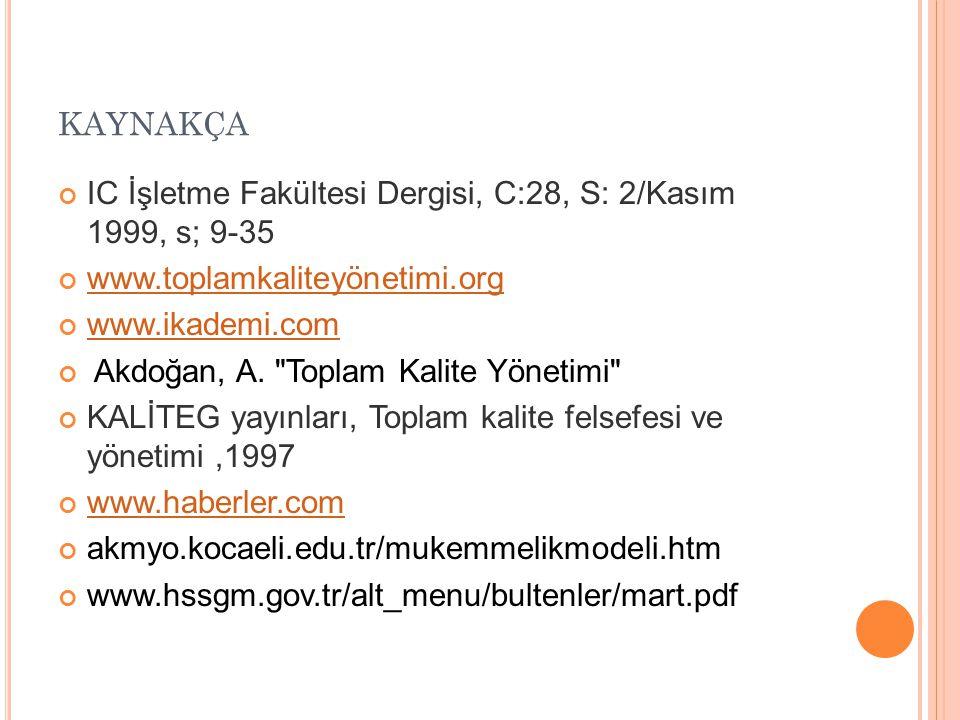 KAYNAKÇA IC İşletme Fakültesi Dergisi, C:28, S: 2/Kasım 1999, s; 9-35 www.toplamkaliteyönetimi.org www.ikademi.com Akdoğan, A.