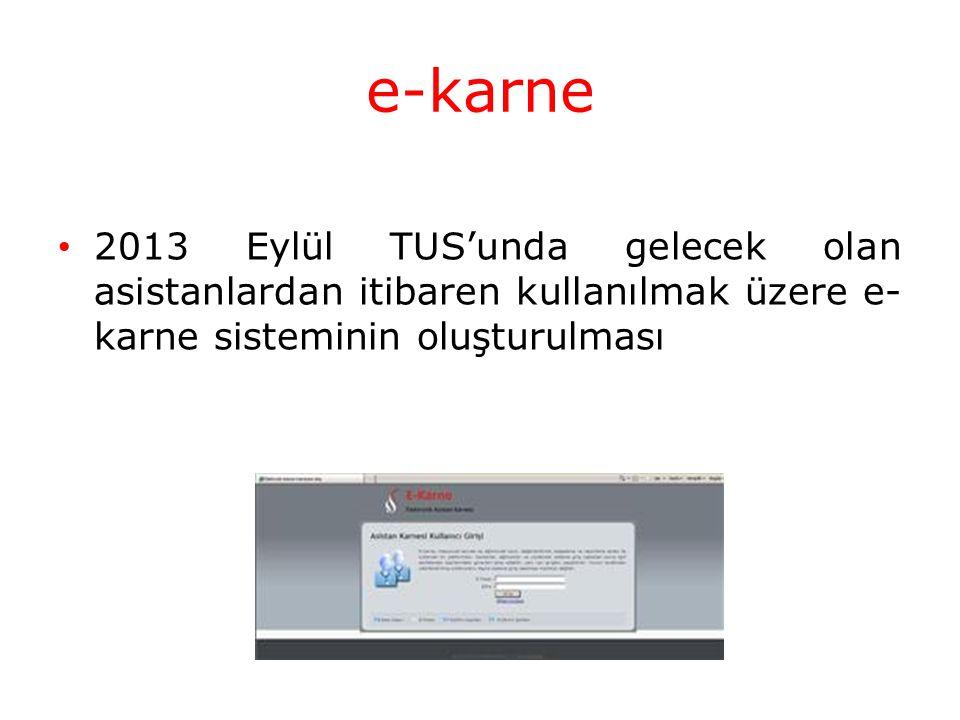 e-karne 2013 Eylül TUS'unda gelecek olan asistanlardan itibaren kullanılmak üzere e- karne sisteminin oluşturulması
