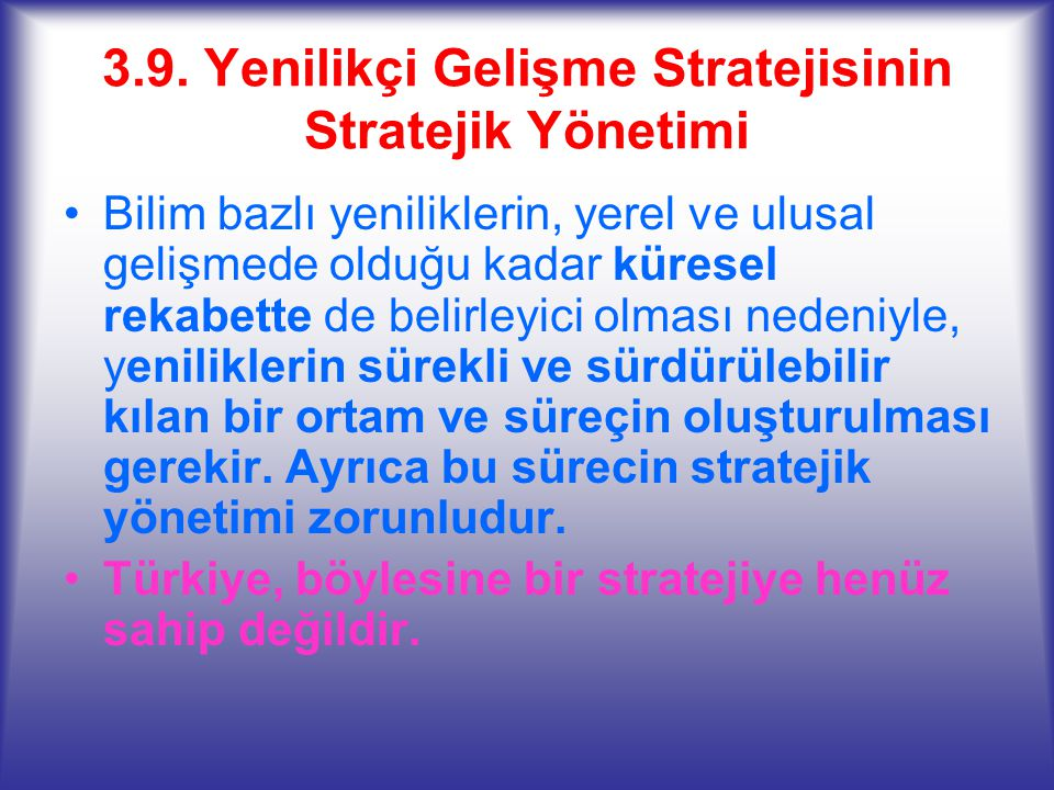 3.9. Yenilikçi Gelişme Stratejisinin Stratejik Yönetimi Bilim bazlı yeniliklerin, yerel ve ulusal gelişmede olduğu kadar küresel rekabette de belirley