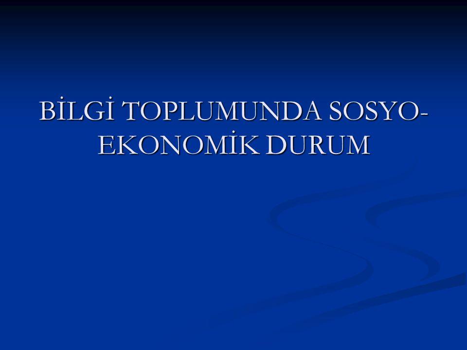 BİLGİ TOPLUMUNDA SOSYO- EKONOMİK DURUM
