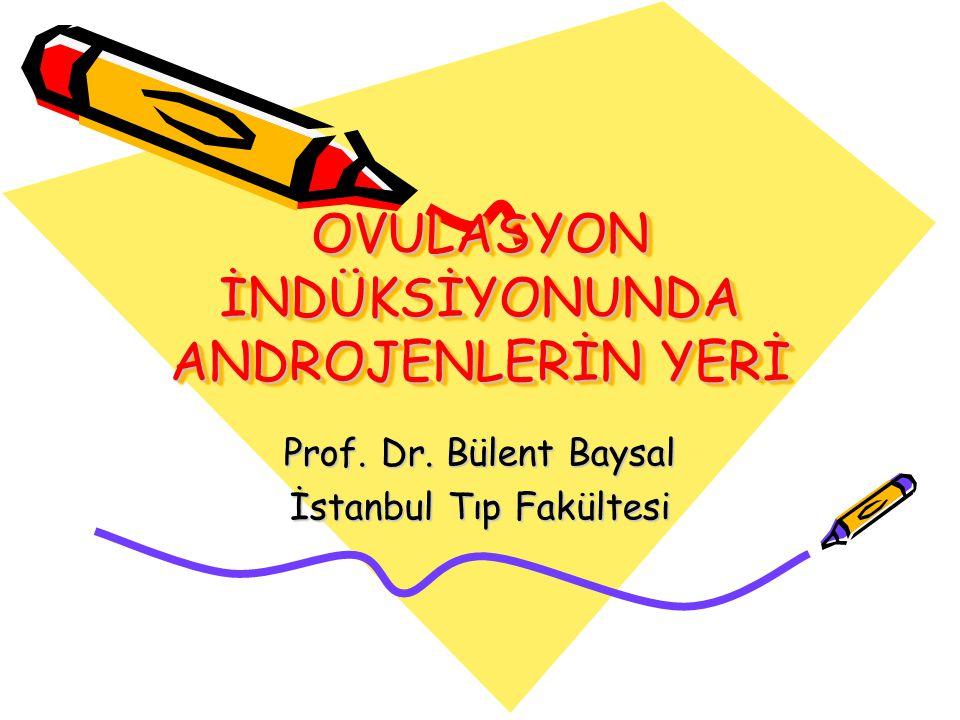 OVULASYON İNDÜKSİYONUNDA ANDROJENLERİN YERİ Prof. Dr. Bülent Baysal İstanbul Tıp Fakültesi