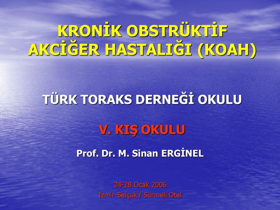 KRONİK OBSTRÜKTİF AKCİĞER HASTALIĞI (KOAH) TÜRK TORAKS DERNEĞİ OKULU V. KIŞ OKULU Prof. Dr. M. Sinan ERGİNEL 24-28 Ocak 2006 İzmir-Selçuk / Sürmeli Ot