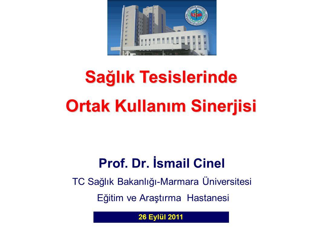 Prof. Dr. İsmail Cinel TC Sağlık Bakanlığı-Marmara Üniversitesi Eğitim ve Araştırma Hastanesi Sağlık Tesislerinde Ortak Kullanım Sinerjisi 26 Eylül 20