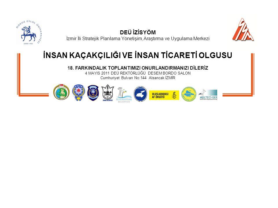 DEÜ İZİSYÖM İzmir İli Stratejik Planlama Yönetişim, Araştırma ve Uygulama Merkezi İNSAN KAÇAKÇILIĞI VE İNSAN TİCARETİ OLGUSU 18.