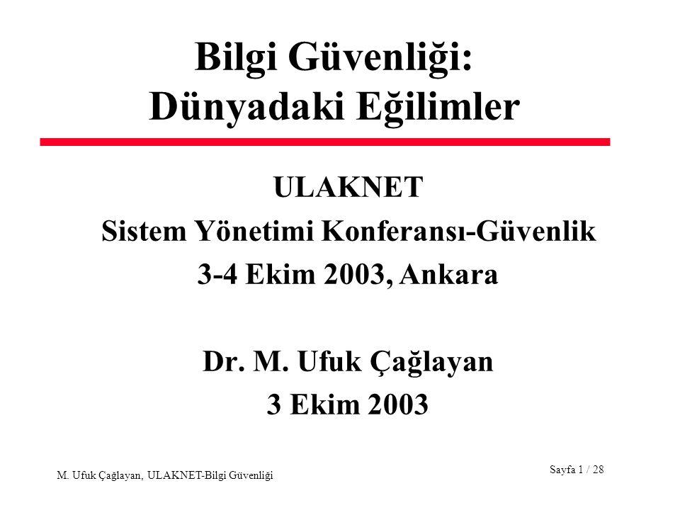 Sayfa 1 / 28 M. Ufuk Çağlayan, ULAKNET-Bilgi Güvenliği Bilgi Güvenliği: Dünyadaki Eğilimler ULAKNET Sistem Yönetimi Konferansı-Güvenlik 3-4 Ekim 2003,