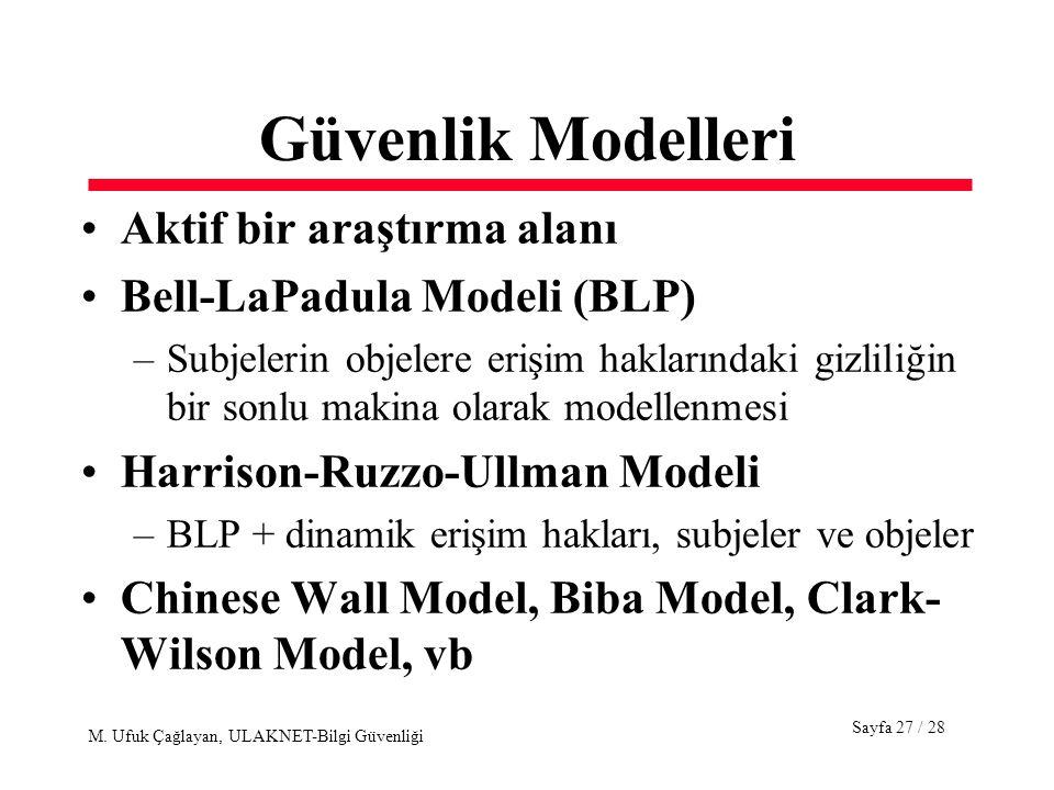 Sayfa 27 / 28 M. Ufuk Çağlayan, ULAKNET-Bilgi Güvenliği Güvenlik Modelleri Aktif bir araştırma alanı Bell-LaPadula Modeli (BLP) –Subjelerin objelere e
