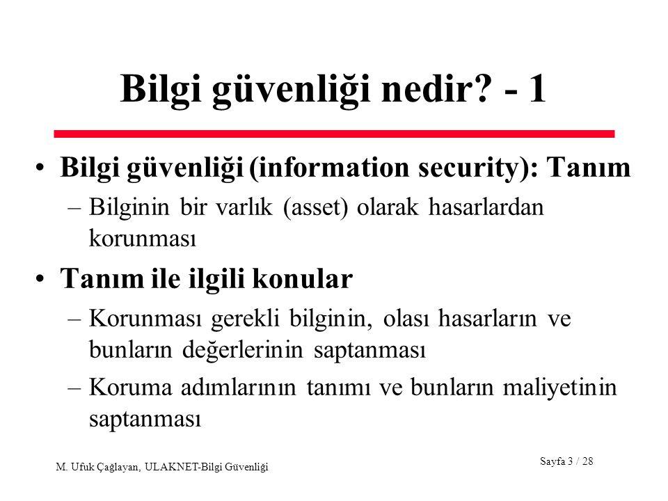 Sayfa 3 / 28 M. Ufuk Çağlayan, ULAKNET-Bilgi Güvenliği Bilgi güvenliği nedir? - 1 Bilgi güvenliği (information security): Tanım –Bilginin bir varlık (