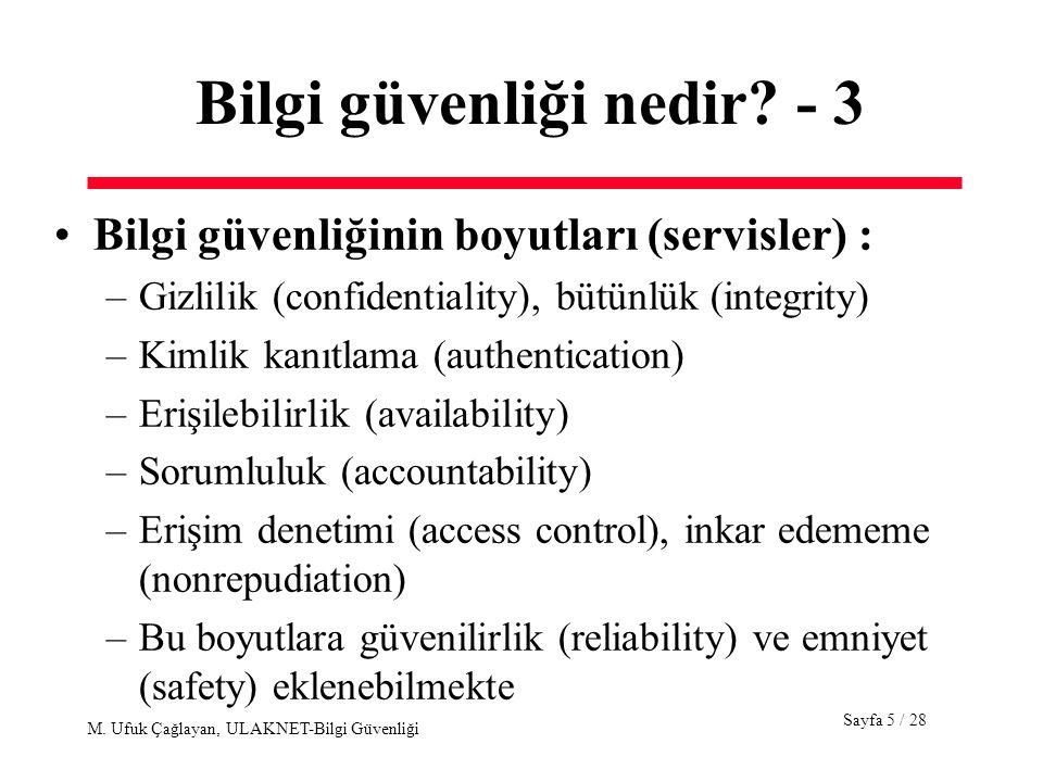 Sayfa 5 / 28 M. Ufuk Çağlayan, ULAKNET-Bilgi Güvenliği Bilgi güvenliği nedir? - 3 Bilgi güvenliğinin boyutları (servisler) : –Gizlilik (confidentialit