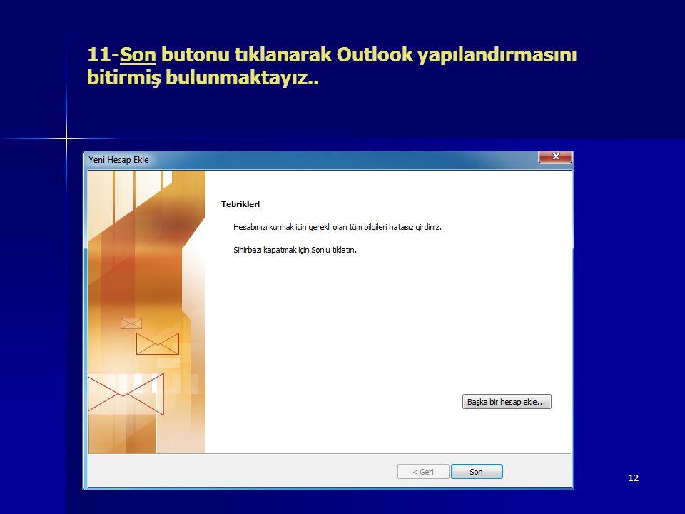 12 11-Son butonu tıklanarak Outlook yapılandırmasını bitirmiş bulunmaktayız..