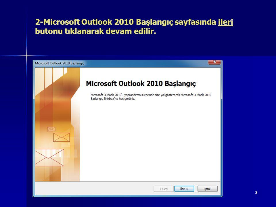3 2-Microsoft Outlook 2010 Başlangıç sayfasında ileri butonu tıklanarak devam edilir.