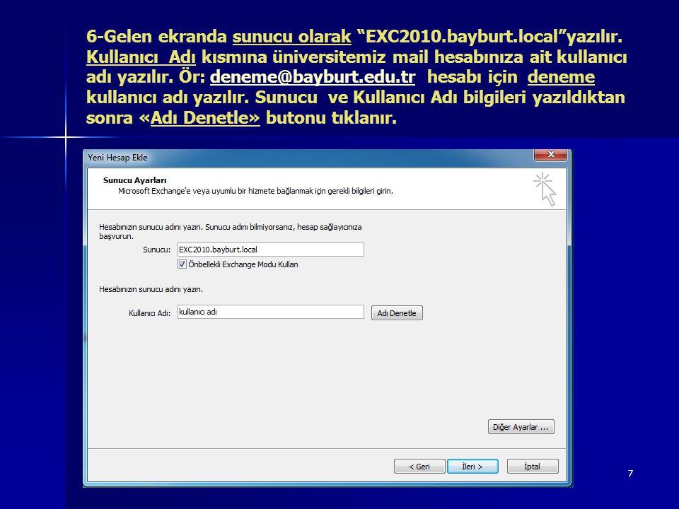 """7 6-Gelen ekranda sunucu olarak """"EXC2010.bayburt.local""""yazılır. Kullanıcı Adı kısmına üniversitemiz mail hesabınıza ait kullanıcı adı yazılır. Ör: den"""