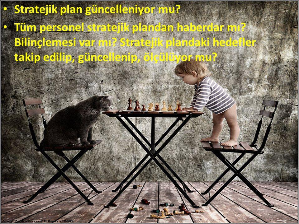 Stratejik plan güncelleniyor mu? Tüm personel stratejik plandan haberdar mı? Bilinçlemesi var mı? Stratejik plandaki hedefler takip edilip, güncelleni
