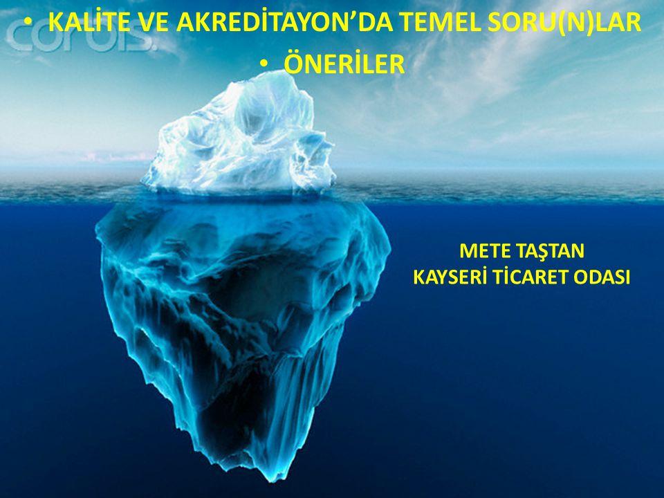 KALİTE VE AKREDİTAYON'DA TEMEL SORU(N)LAR ÖNERİLER METE TAŞTAN KAYSERİ TİCARET ODASI