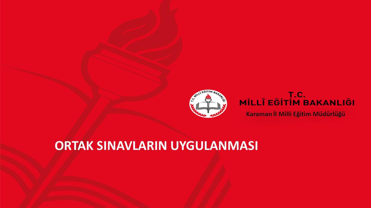 ORTAK SINAVLARIN UYGULANMASI Karaman İl Milli Eğitim Müdürlüğü