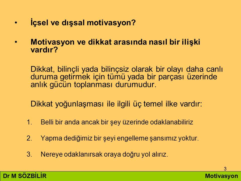 3 İçsel ve dışsal motivasyon? Motivasyon ve dikkat arasında nasıl bir ilişki vardır? Dikkat, bilinçli yada bilinçsiz olarak bir olayı daha canlı durum