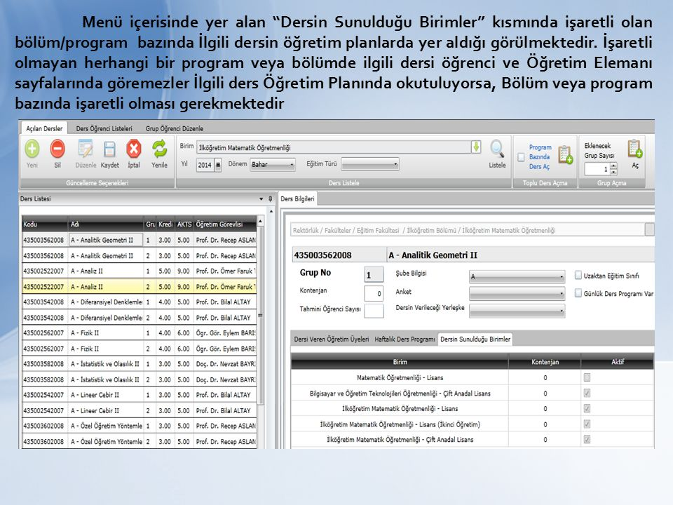 Ders Öğrenci listeleri bölümü, derslerde yer alan öğrenci bilgileri raporlarının listeler halinde çıktılarının alınabileceği bölümdür.