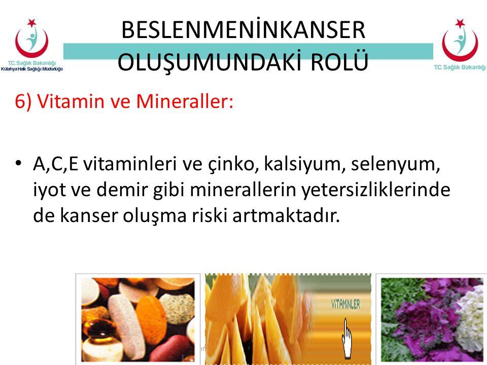 BESLENMENİNKANSER OLUŞUMUNDAKİ ROLÜ 6) Vitamin ve Mineraller: A,C,E vitaminleri ve çinko, kalsiyum, selenyum, iyot ve demir gibi minerallerin yetersizliklerinde de kanser oluşma riski artmaktadır.